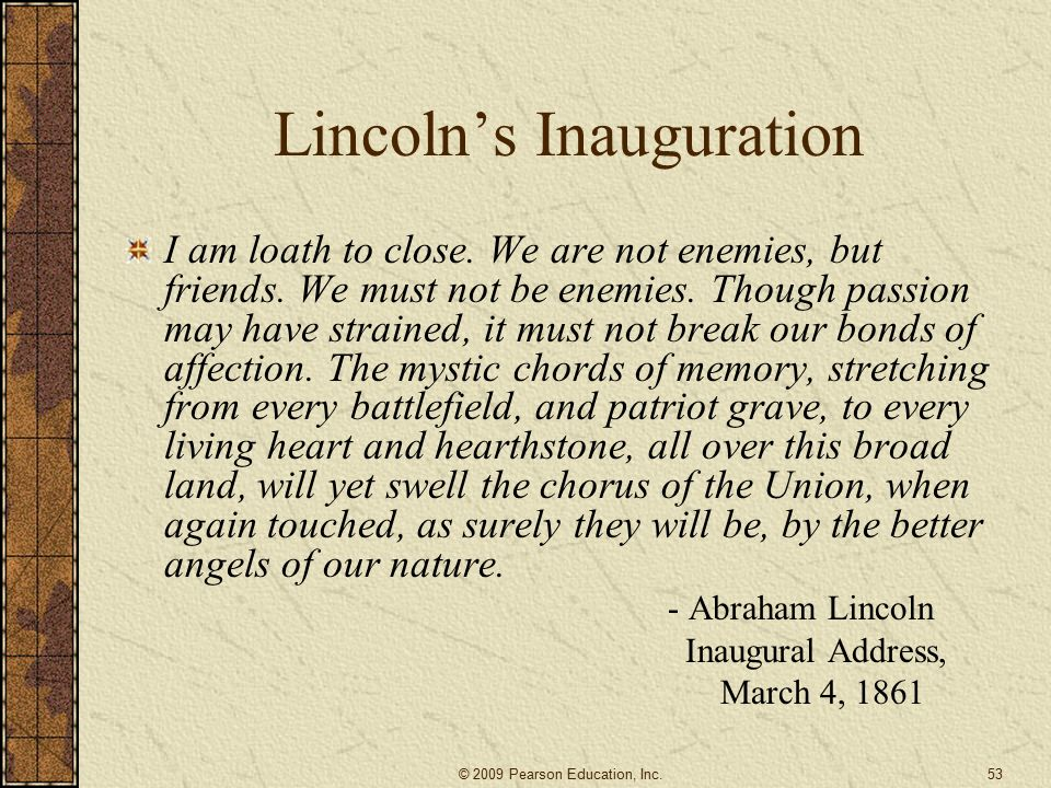 Lincoln's Inauguration I am loath to close. We are not enemies, but friends.