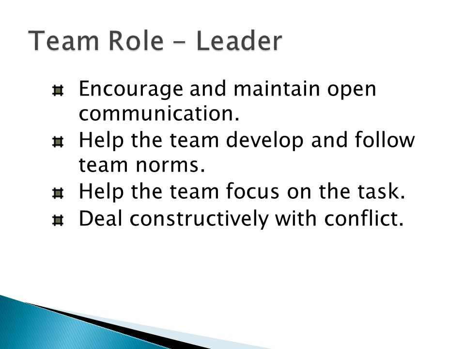 Encourage and maintain open communication. Help the team develop and follow team norms.