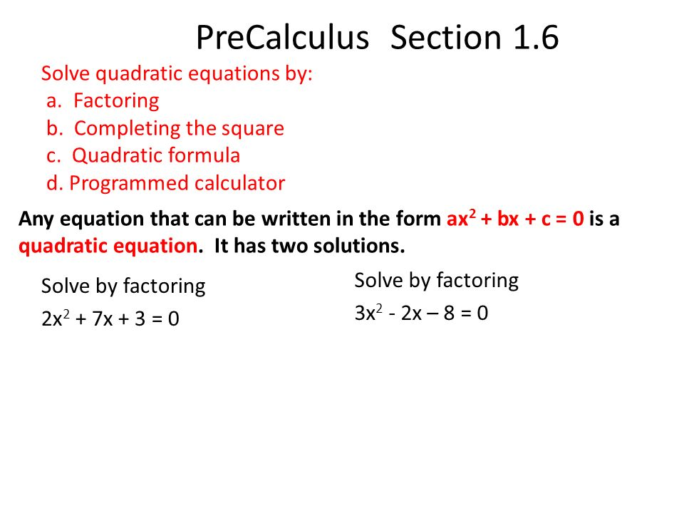 PreCalculus Section 1.6 Solve quadratic equations by: a. Factoring ...