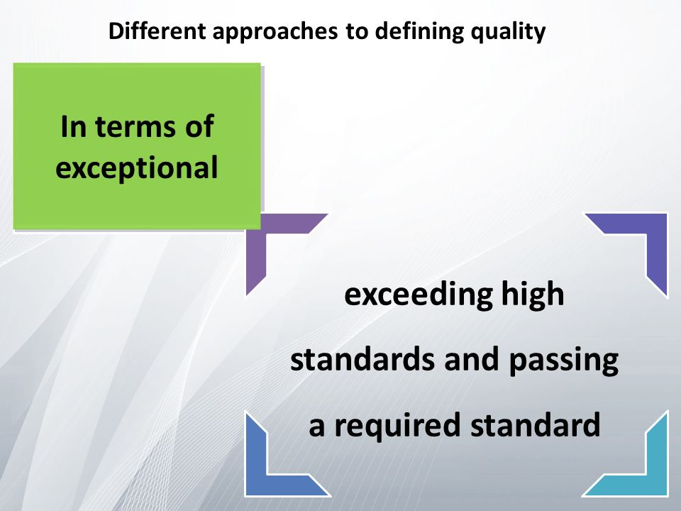 exceeding high standards and passing a required standard In terms of exceptional Different approaches to defining quality