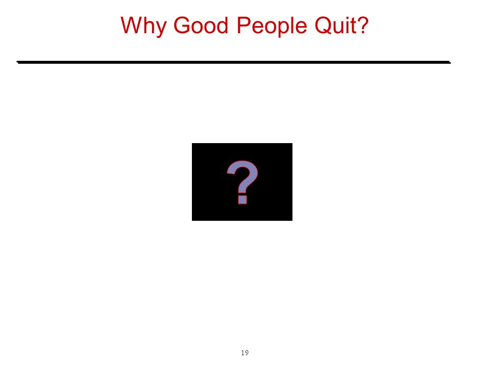 Why Good People Quit? 19