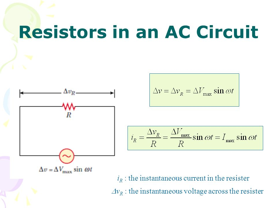 alternating current circuit. 3 resistors in an ac circuit i r : the instantaneous current resister  v voltage across alternating