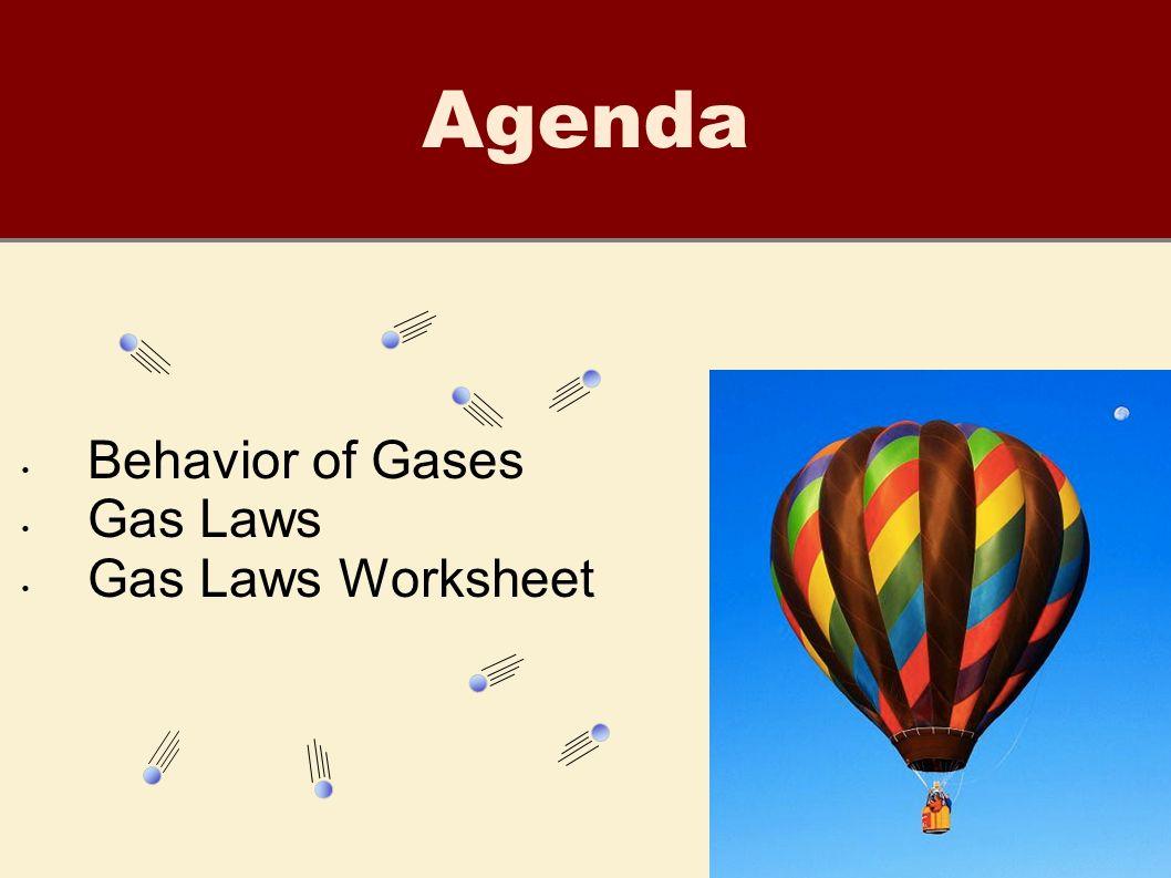 1 Agenda Behavior of Gases Gas Laws Gas Laws Worksheet