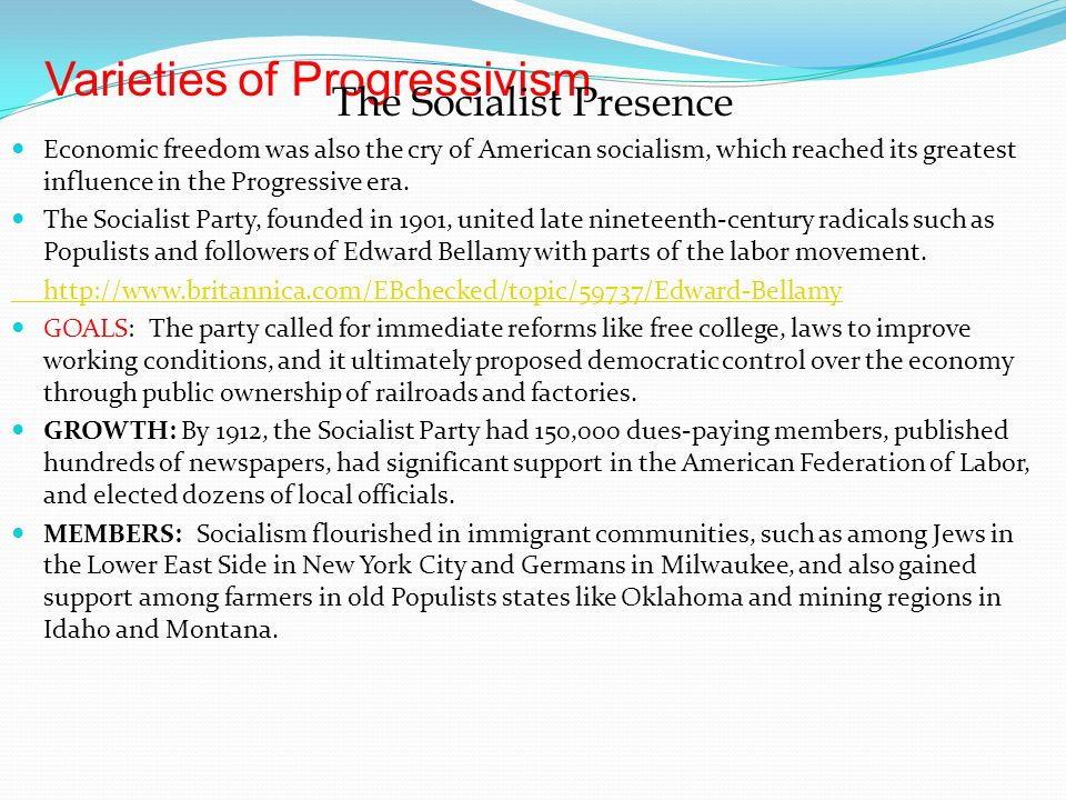 Varieties of Progressivism The Socialist Presence Economic freedom was also the cry of American socialism, which reached its greatest influence in the Progressive era.