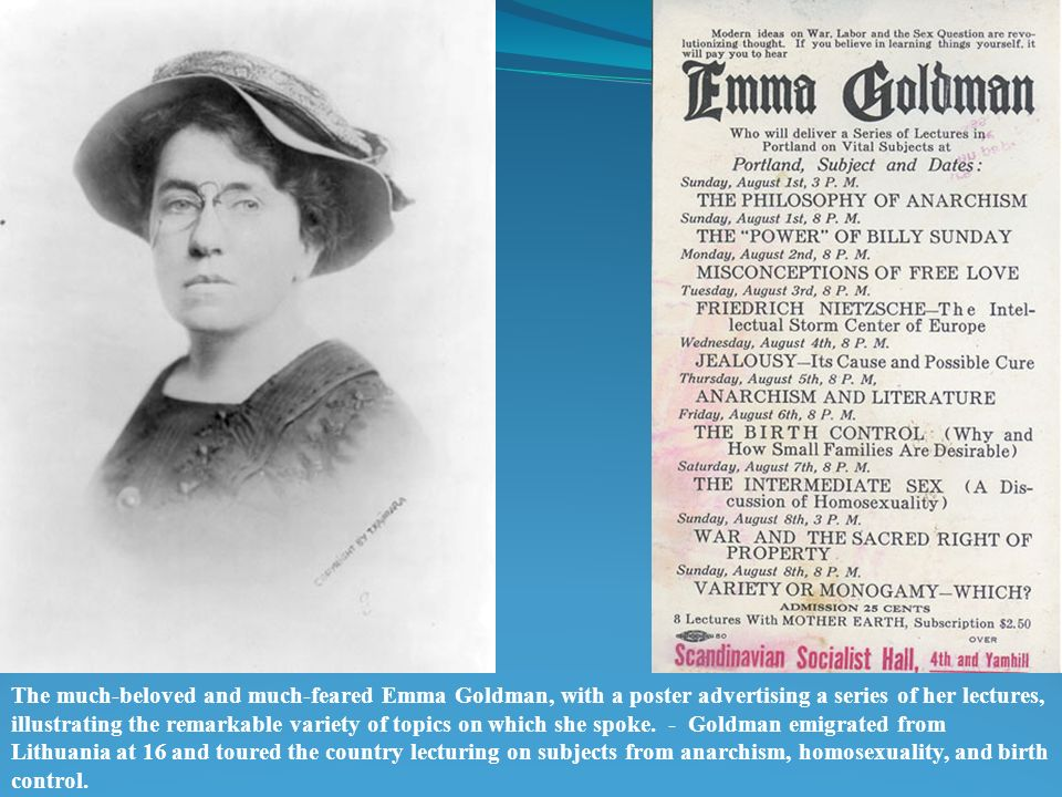 The much-beloved and much-feared Emma Goldman, with a poster advertising a series of her lectures, illustrating the remarkable variety of topics on which she spoke.