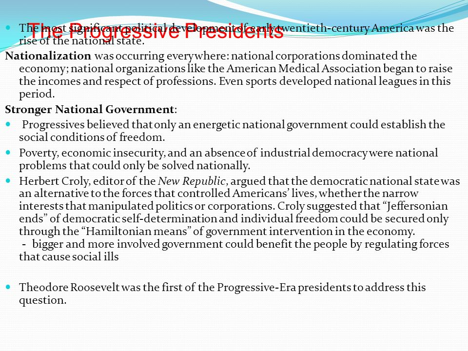 The Progressive Presidents The most significant political development of early twentieth-century America was the rise of the national state.