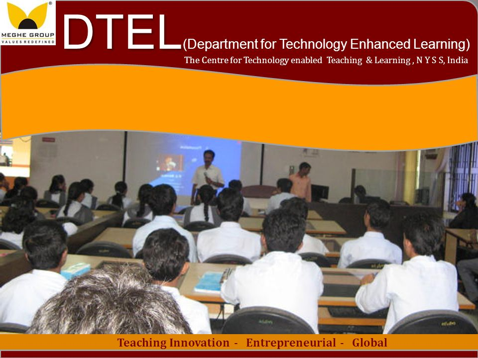 1 Teaching Innovation - Entrepreneurial - Global The Centre for Technology enabled Teaching & Learning, N Y S S, India DTEL DTEL (Department for Technology Enhanced Learning)
