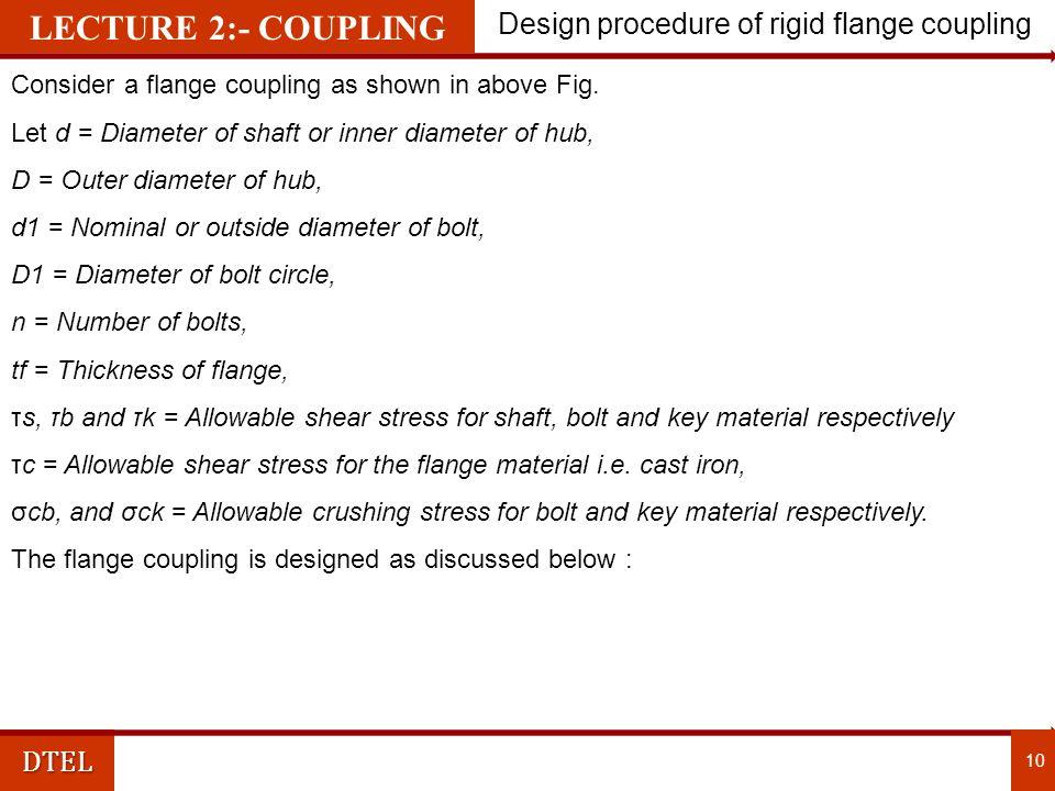 DTEL Design procedure of rigid flange coupling 10 Consider a flange coupling as shown in above Fig.