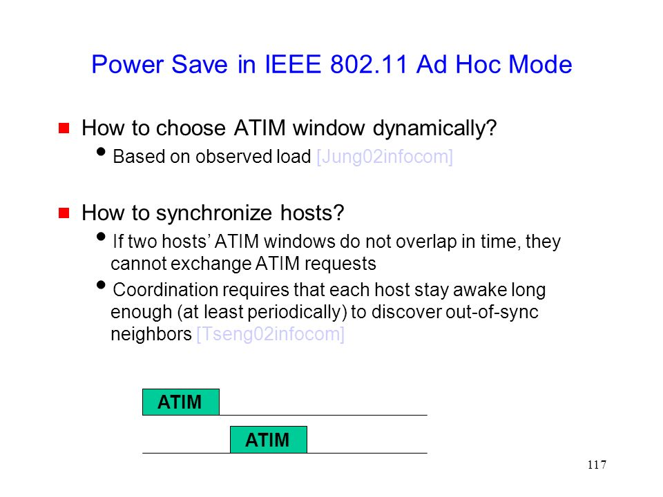 117 Power Save in IEEE 802.11 Ad Hoc Mode  How to choose ATIM window dynamically.