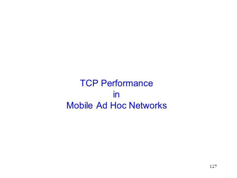 127 TCP Performance in Mobile Ad Hoc Networks