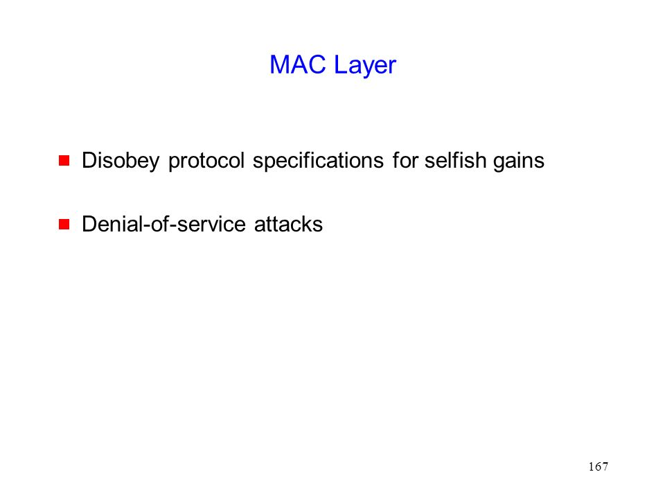 167 MAC Layer  Disobey protocol specifications for selfish gains  Denial-of-service attacks