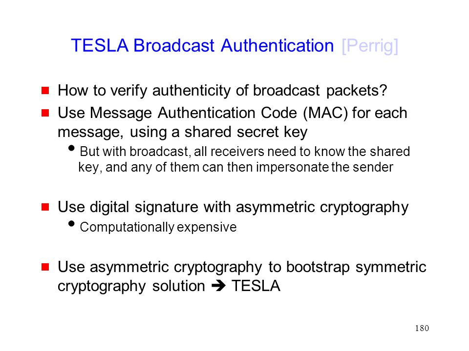 180 TESLA Broadcast Authentication [Perrig]  How to verify authenticity of broadcast packets.