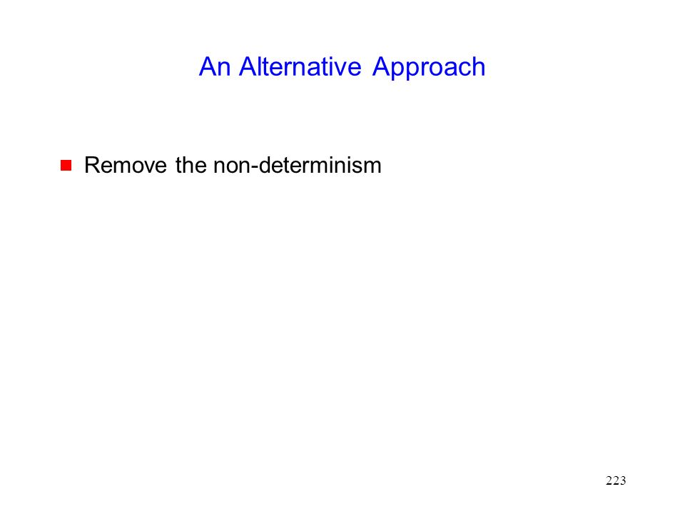 223 An Alternative Approach  Remove the non-determinism