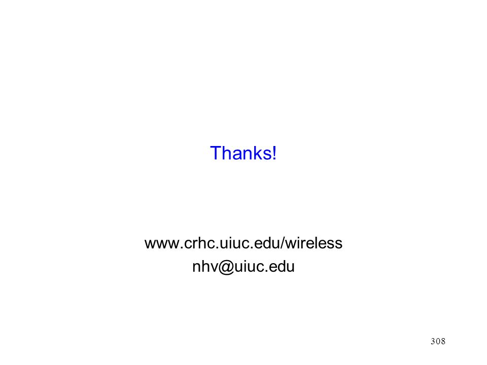 308 Thanks! www.crhc.uiuc.edu/wireless nhv@uiuc.edu