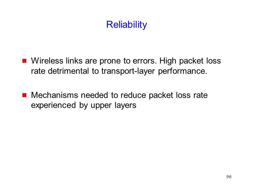 96 Reliability  Wireless links are prone to errors.