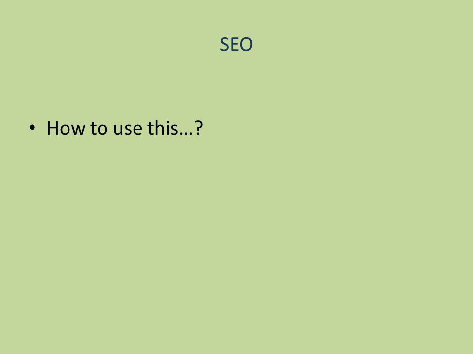 SEO How to use this…