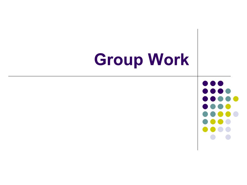 Why Group Work.It's a break from lecture or regular tasks.