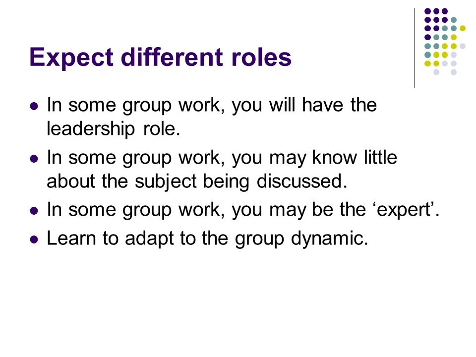 Prepare for ACTION Group work is not a show of strength, of arguing skill or debating power.
