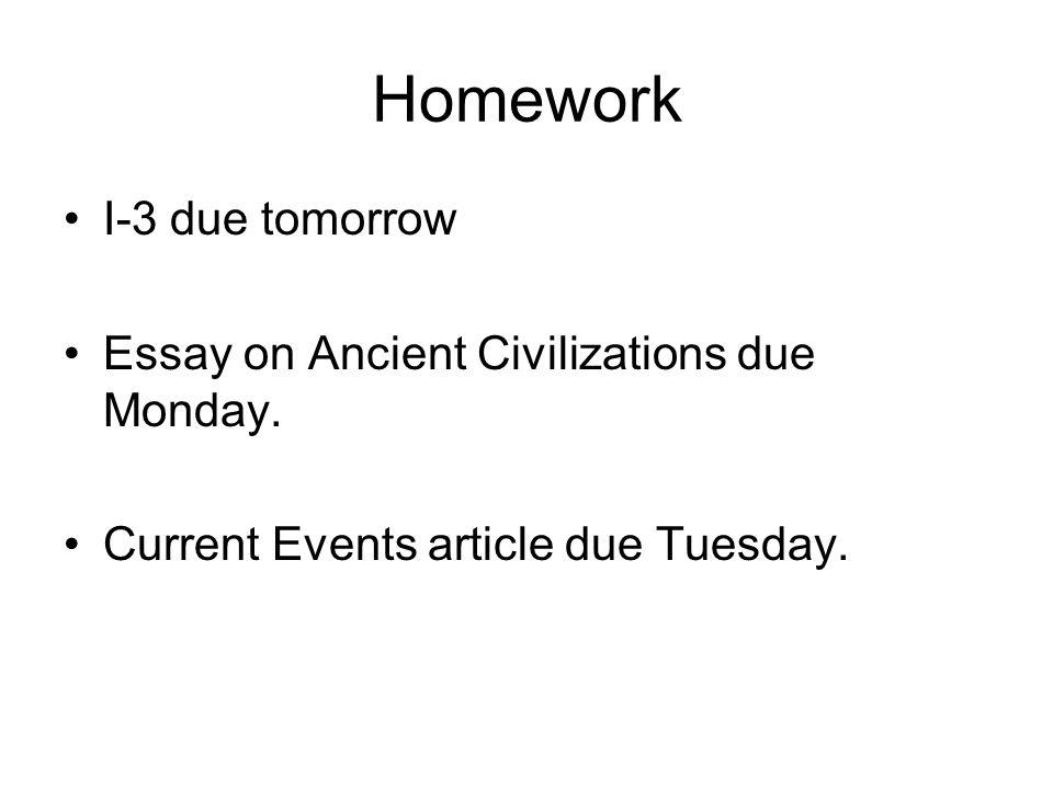 homework i due tomorrow essay on ancient civilizations due  homework i 3 due tomorrow essay on ancient civilizations due monday
