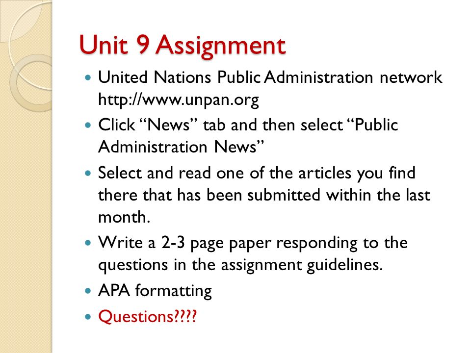 Unit 9 Assignment United Nations Public Administration network http://www.unpan.org Click News tab and then select Public Administration News Select and read one of the articles you find there that has been submitted within the last month.