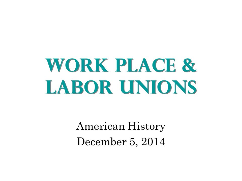 "agenda do now ""work place labor unions"" notes collective  3 work place labor unions american history 5 2014"