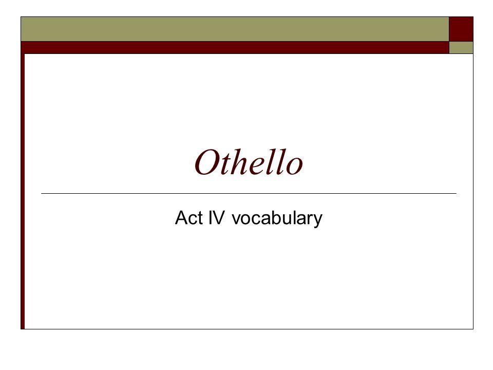 1 Othello Act IV Vocabulary