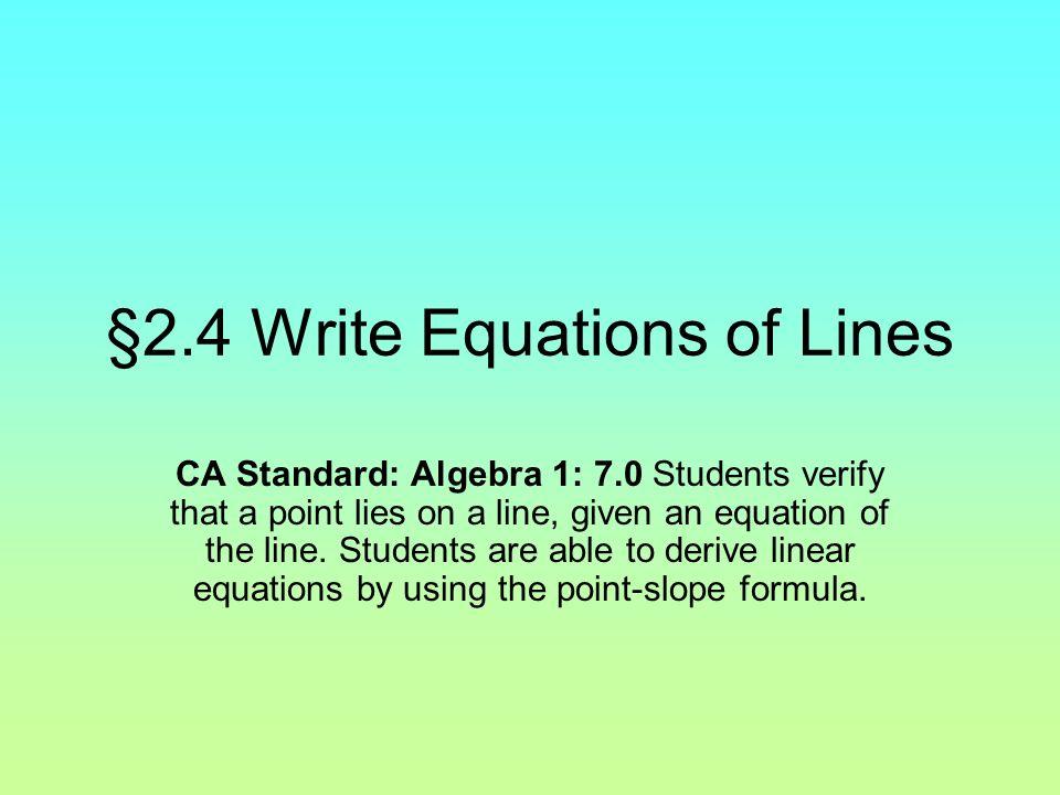 2.4 Write Equations of Lines CA Standard: Algebra 1: 7.0 Students ...