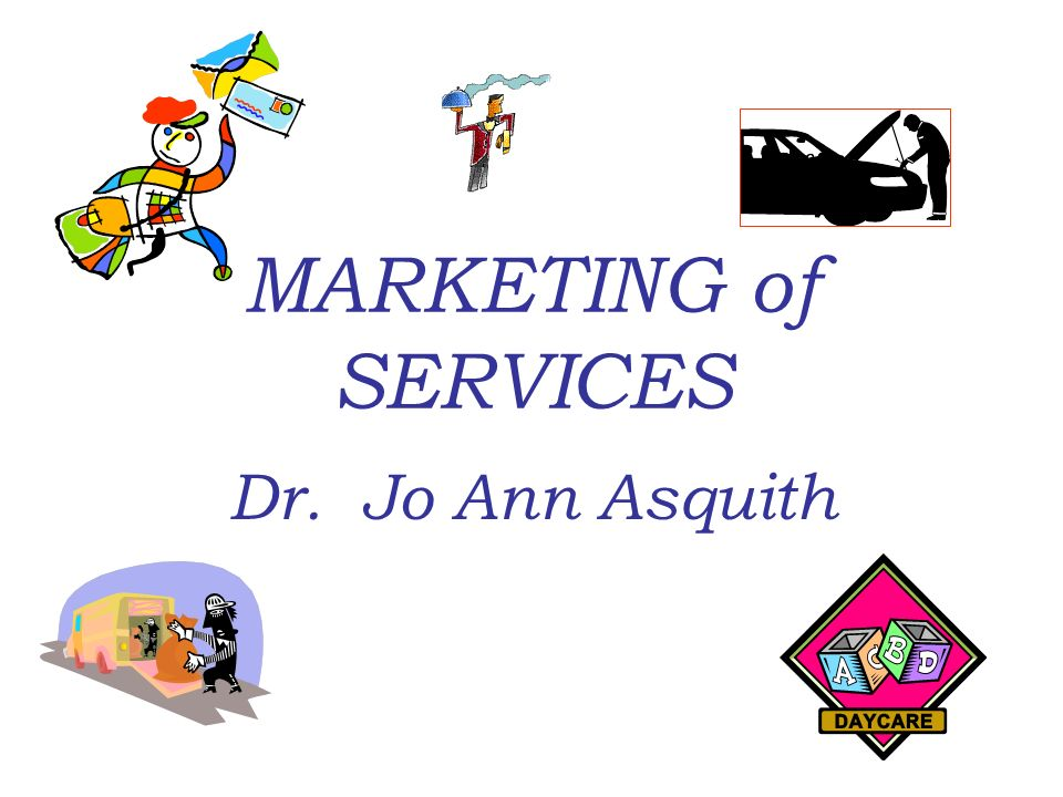 MARKETING of SERVICES Dr. Jo Ann Asquith. Discussion Question ...