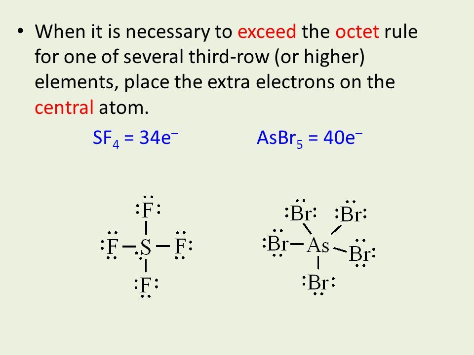 When it is necessary to exceed the octet rule for one of several third-row (or higher) elements, place the extra electrons on the central atom.