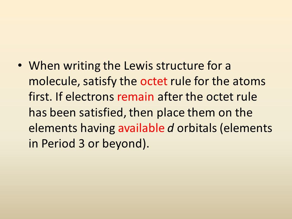 When writing the Lewis structure for a molecule, satisfy the octet rule for the atoms first.