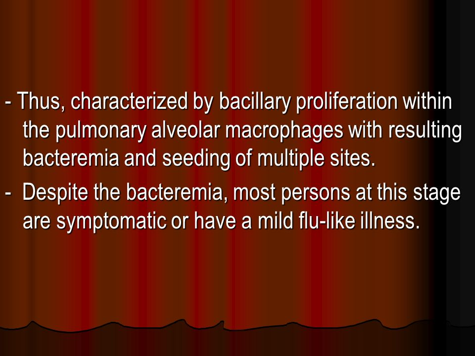 - Thus, characterized by bacillary proliferation within the pulmonary alveolar macrophages with resulting bacteremia and seeding of multiple sites.