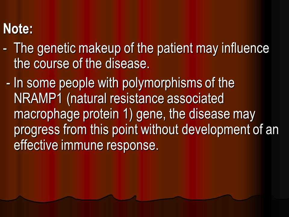 Note: - The genetic makeup of the patient may influence the course of the disease.