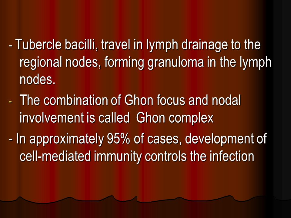 - Tubercle bacilli, travel in lymph drainage to the regional nodes, forming granuloma in the lymph nodes.