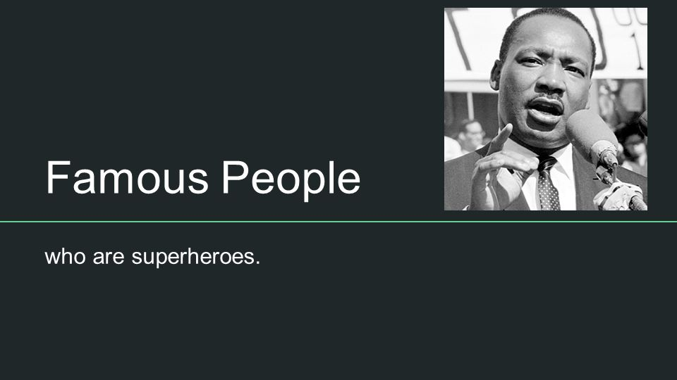 Famous People who are superheroes.. Useful websites Biography of ...