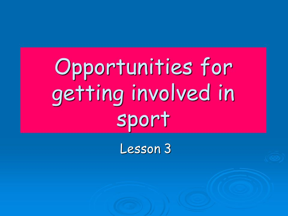 Opportunities for getting involved in sport Lesson 3