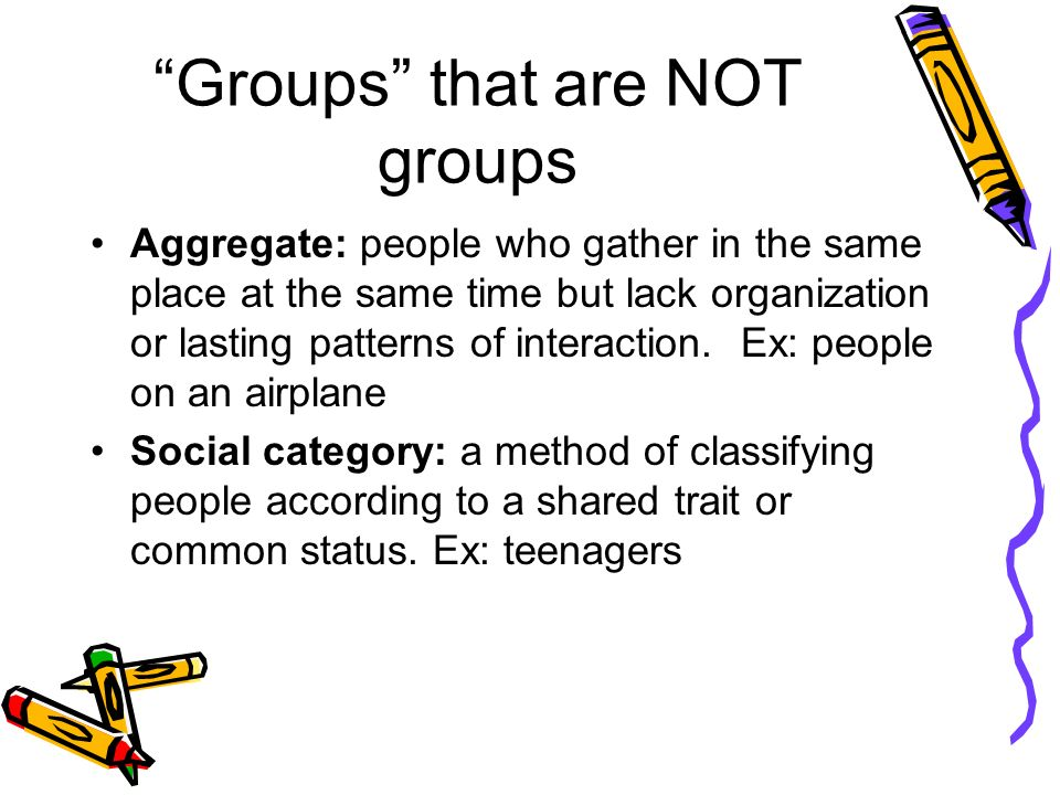 """Groups"" that are NOT groups Aggregate: people who gather in the same place at the same time but lack organization or lasting patterns of interaction."