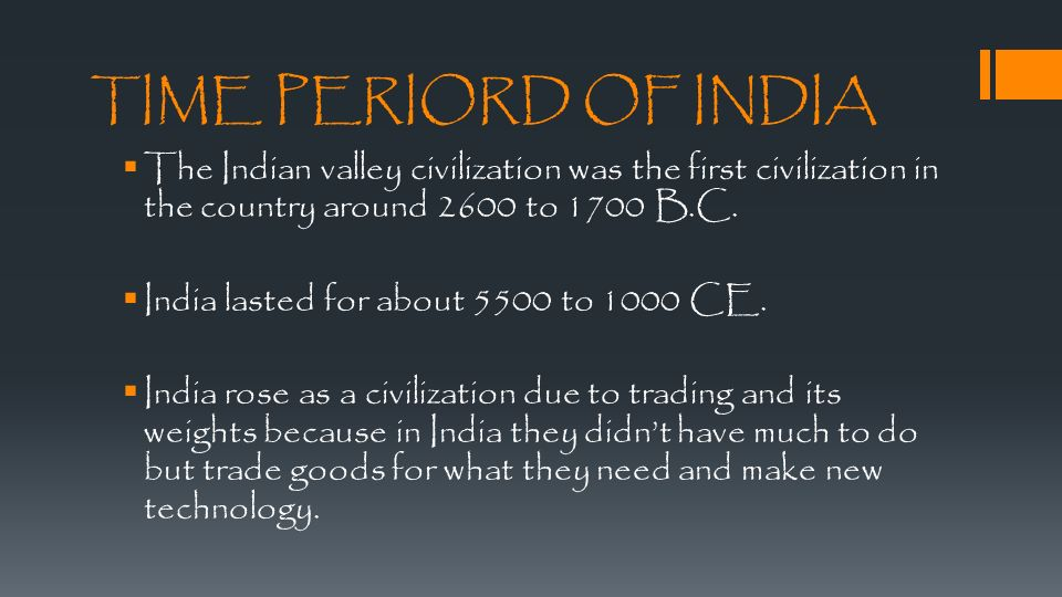 TIME PERIORD OF INDIA  The Indian valley civilization was the first civilization in the country around 2600 to 1700 B.C.