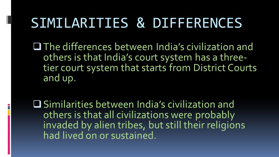 SIMILARITIES & DIFFERENCES  The differences between India's civilization and others is that India's court system has a three- tier court system that starts from District Courts and up.