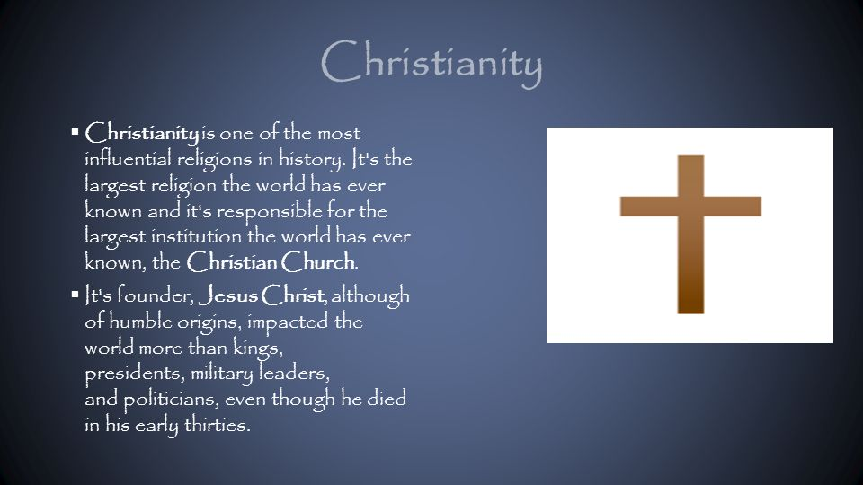 Christianity  Christianity is one of the most influential religions in history.