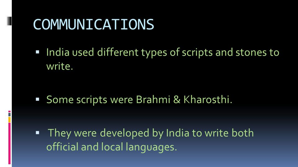 COMMUNICATIONS  India used different types of scripts and stones to write.