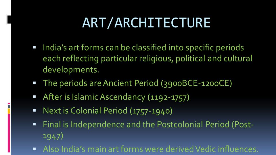 ART/ARCHITECTURE  India's art forms can be classified into specific periods each reflecting particular religious, political and cultural developments.