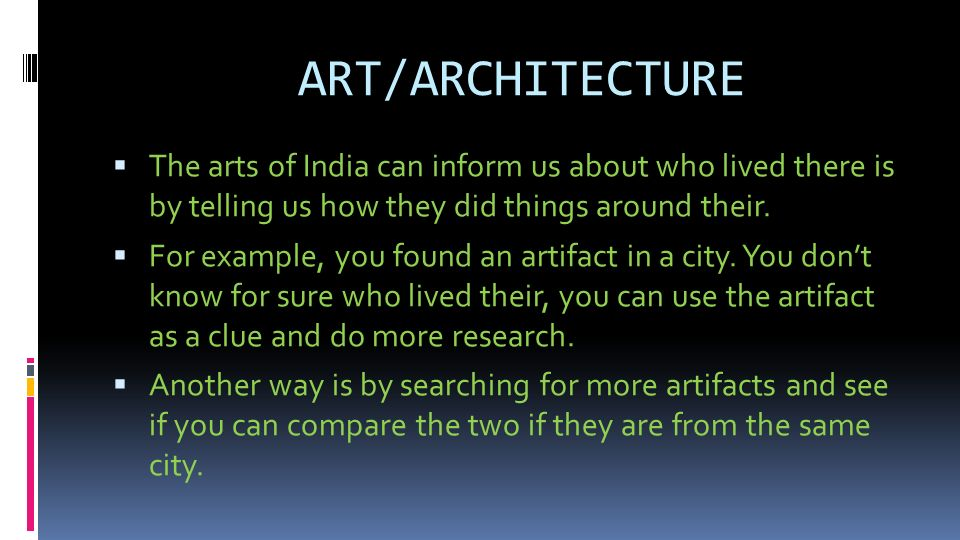ART/ARCHITECTURE  The arts of India can inform us about who lived there is by telling us how they did things around their.