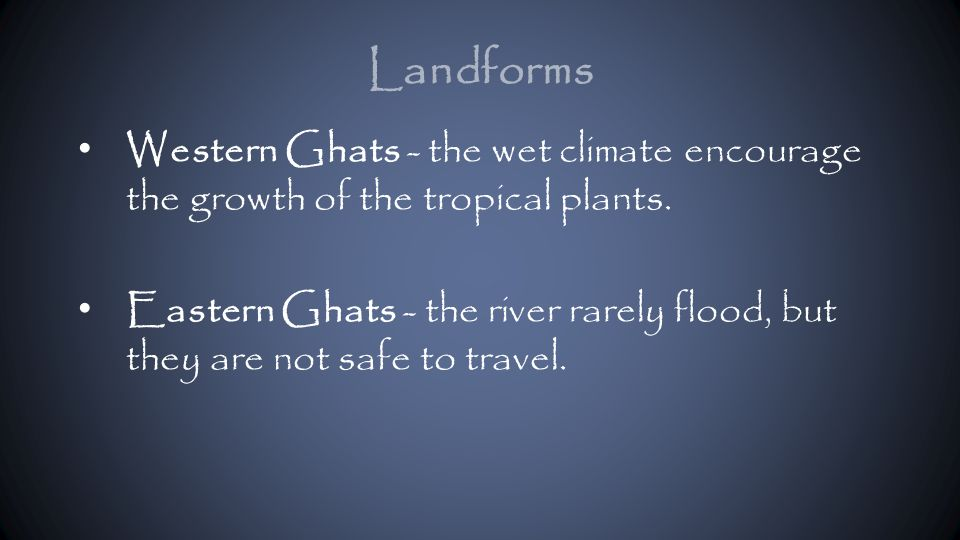 Western Ghats - the wet climate encourage the growth of the tropical plants.
