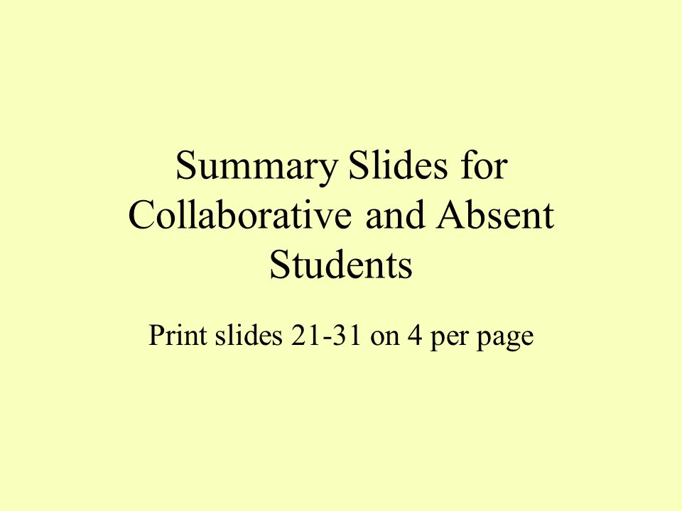 Summary Slides for Collaborative and Absent Students Print slides on 4 per page