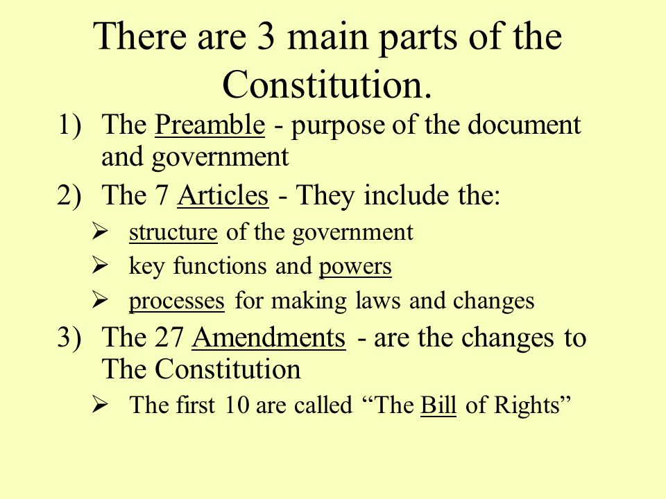 There are 3 main parts of the Constitution.