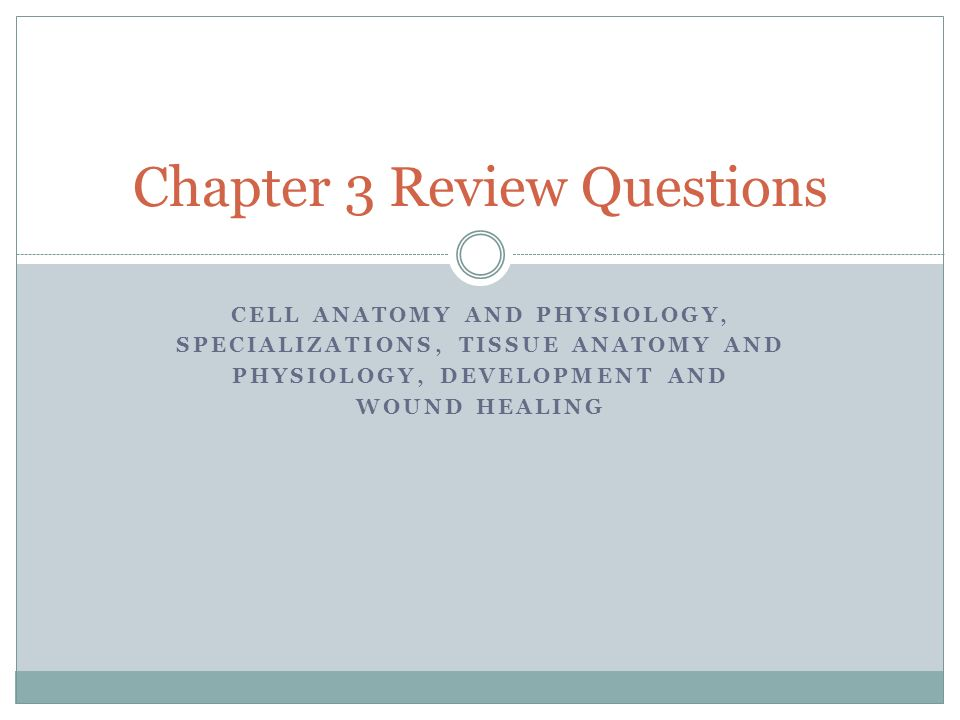CELL ANATOMY AND PHYSIOLOGY, SPECIALIZATIONS, TISSUE ANATOMY AND ...