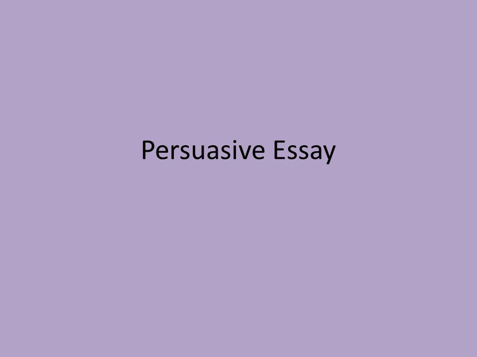Purpose Of Persuasive Essay