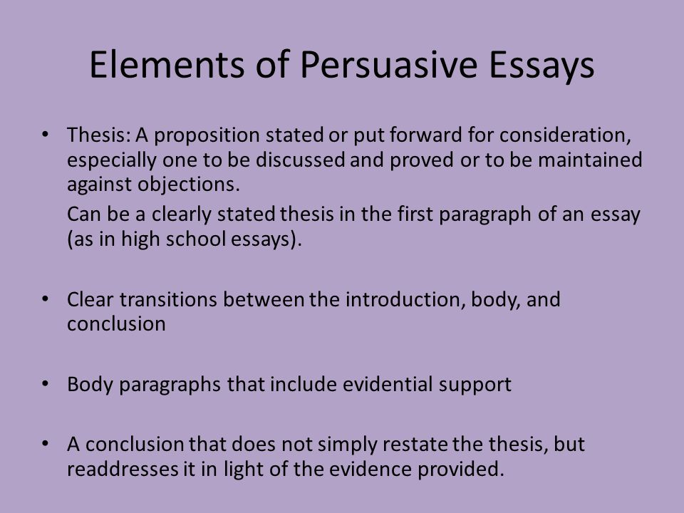 Essay For English Language Elements Of Persuasive Essays Thesis A Proposition Stated Or Put Forward  For Consideration Especially Essays For High School Students also Process Essay Example Paper Persuasive Essay Definition And Purpose Definition Of Persuasion  Argumentative Essay Sample High School