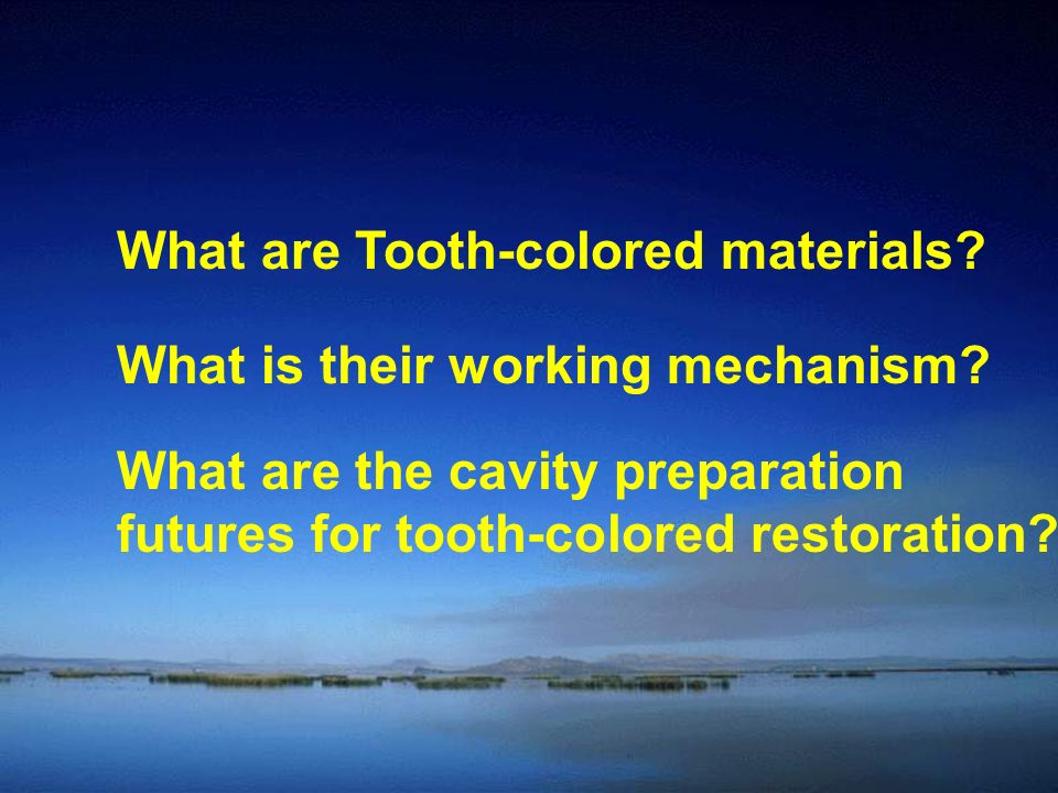 What are Tooth-colored materials.What is their working mechanism.