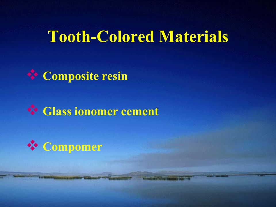 Tooth-Colored Materials  Composite resin  Glass ionomer cement  Compomer